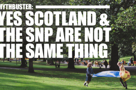 Mythbuster: Yes Scotland & The SNP Are Not The Same Thing