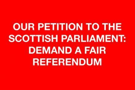 Our Petition to the Scottish Parliament: Demand a Fair Referendum